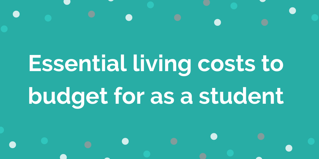 Essential living costs to budget for as a student