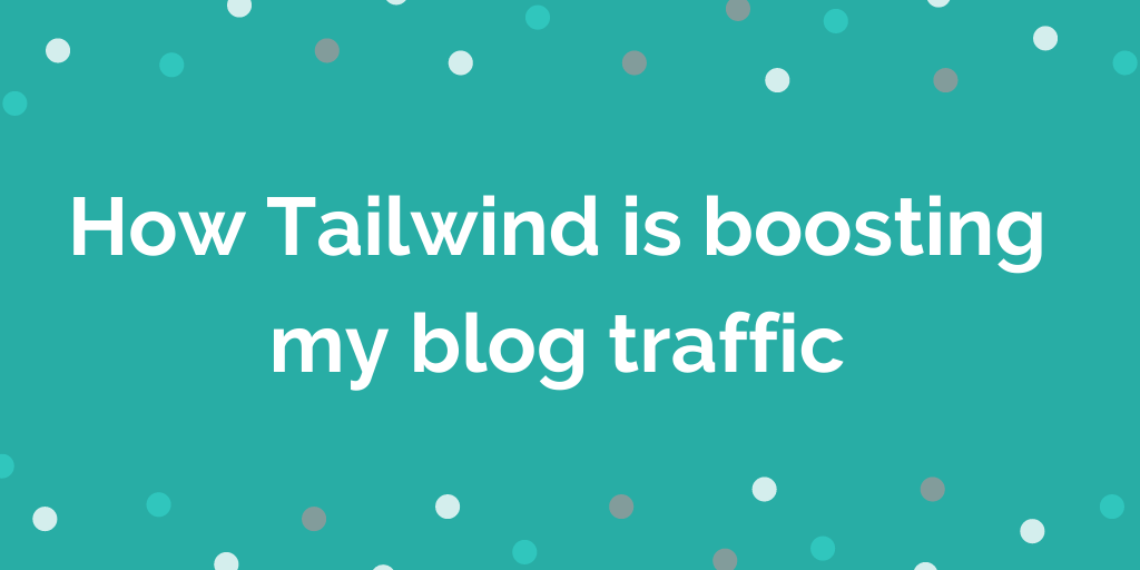 How Tailwind is boosting my blog traffic