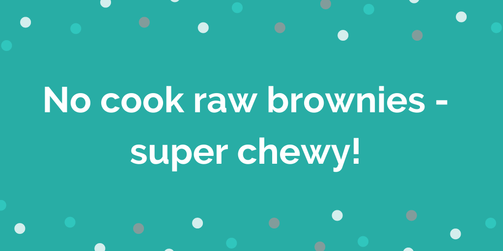 No cook raw brownies - super chewy!