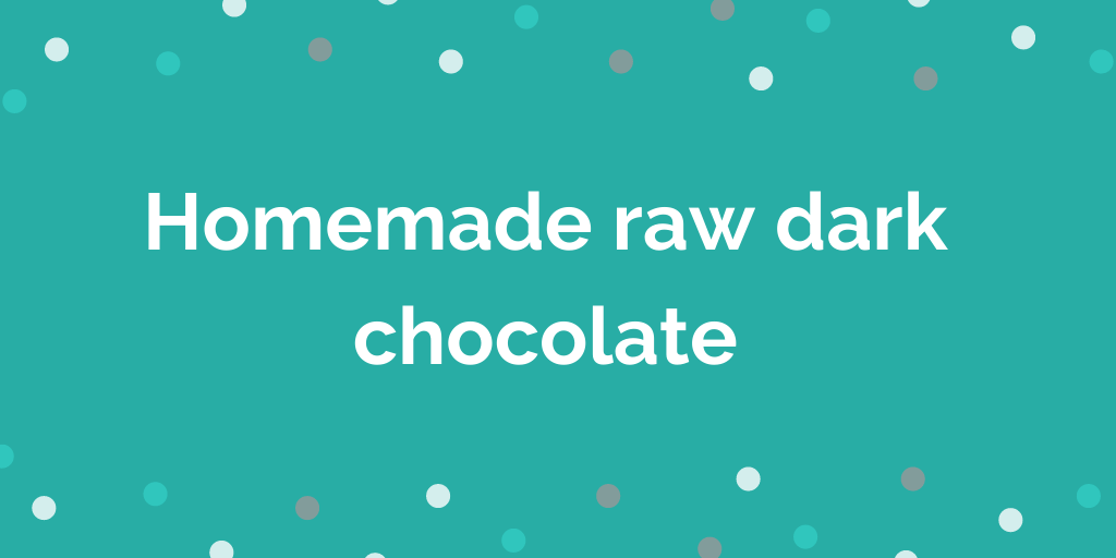 Homemade raw dark chocolate