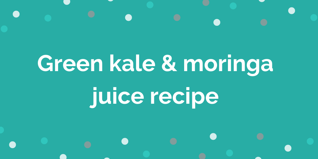 Green kale + moringa juice recipe