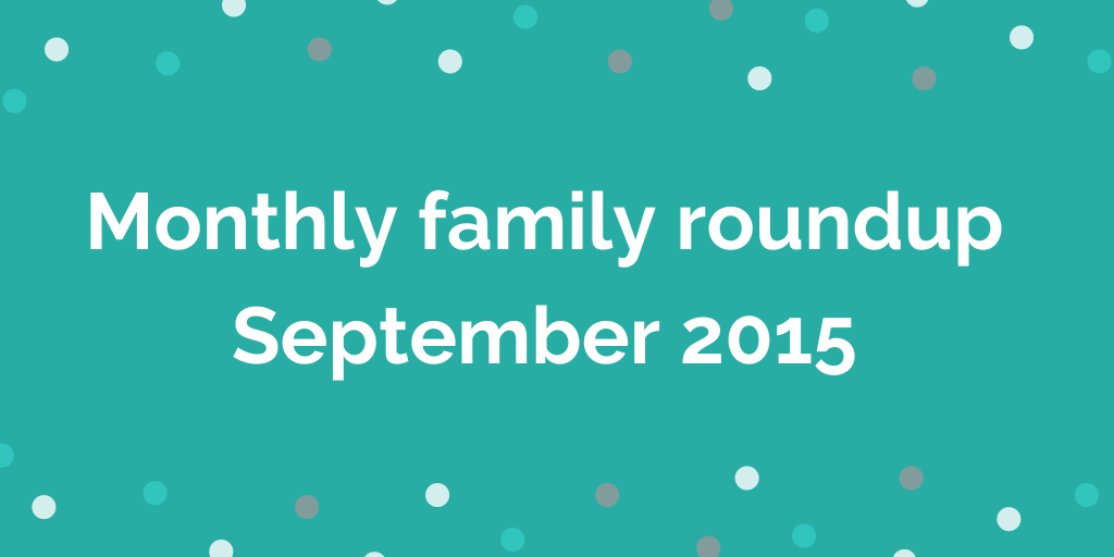 Monthly family roundup September 2015