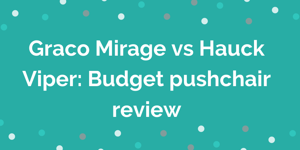 Graco Mirage vs Hauck Viper _ Budget pushchair review