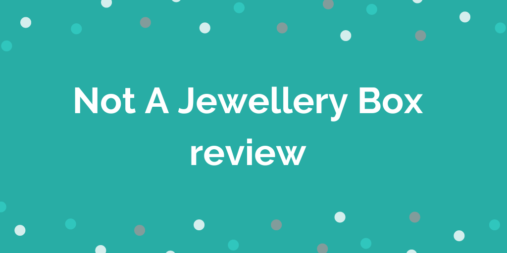 Not A Jewellery Box review