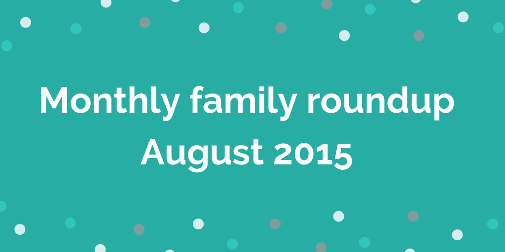 Monthly family roundup August 2015
