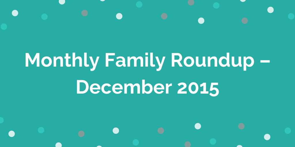 Monthly Family Roundup December 2015