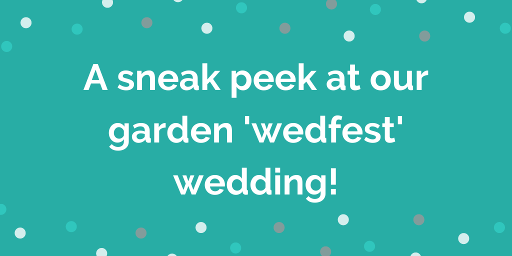 A sneak peek at our garden wedfest wedding!