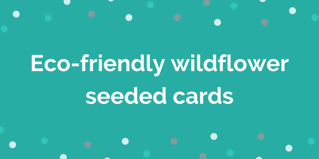 Eco-friendly wildflower seeded cards