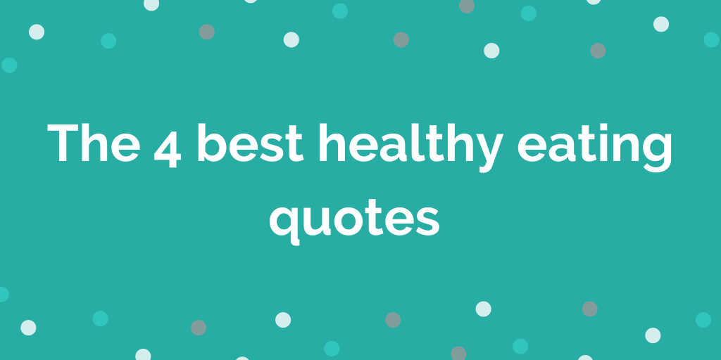 The 4 best healthy eating quotes