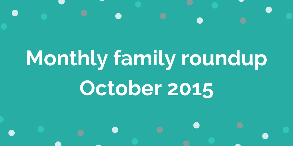 Monthly family roundup October 2015