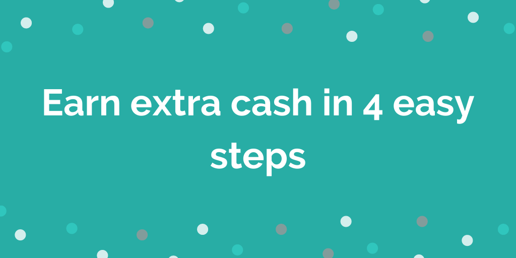 Earn extra cash in 4 easy steps