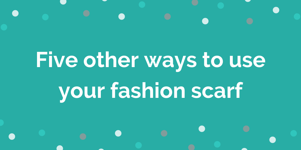 Five other ways to use your fashion scarf