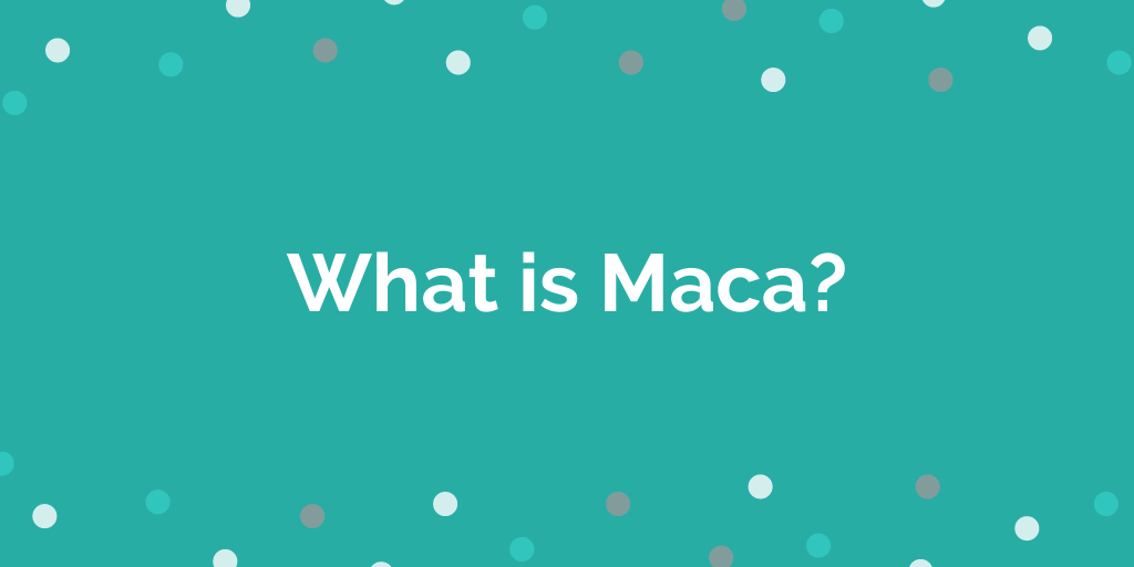 What is Maca_