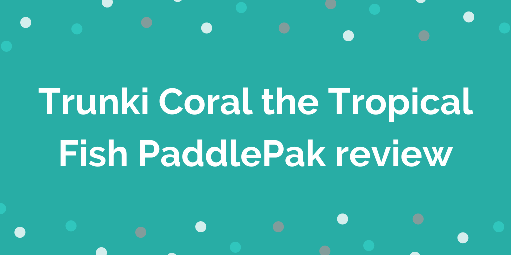 Trunki Coral the Tropical Fish PaddlePak review