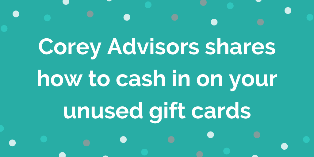 Corey Advisors shares how to cash in on your unused gift cards