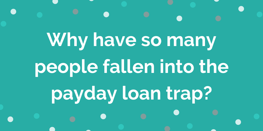 Why have so many people fallen into the payday loan trap_