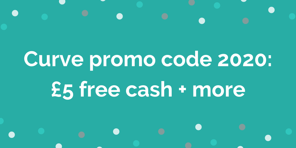 Curve promo code 2020 £5 free cash + more free money