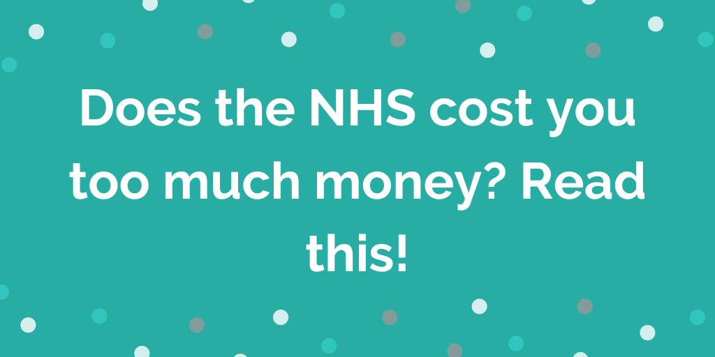 Does the NHS cost you too much money_ Read this!