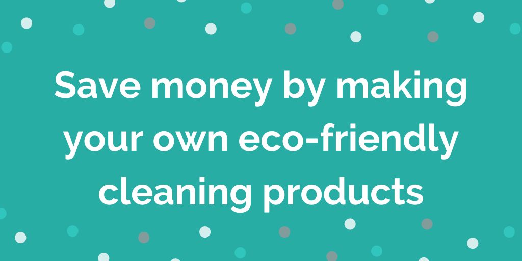 Save money by making your own eco-friendly cleaning products