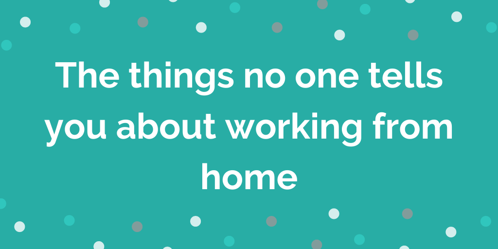 things no one tells you about working from home