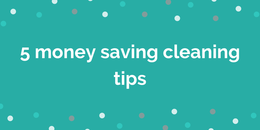 5 money saving cleaning tips