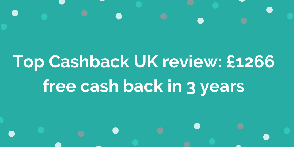 Top Cashback UK review_ £1266 free cash back in 3 years