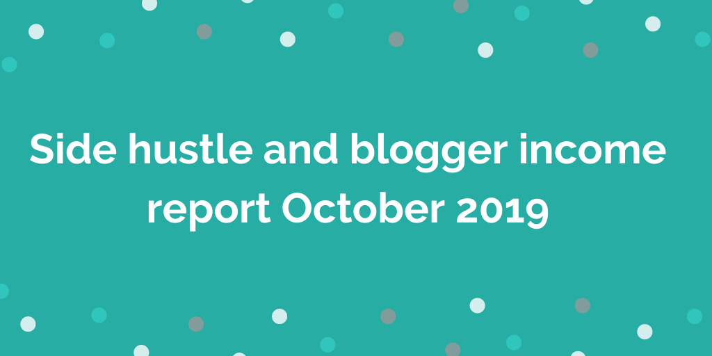 Side hustle and blogger income report October 2019
