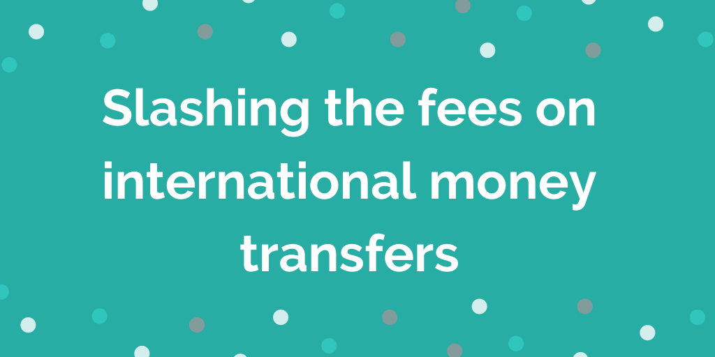 Slashing the fees on international money transfers