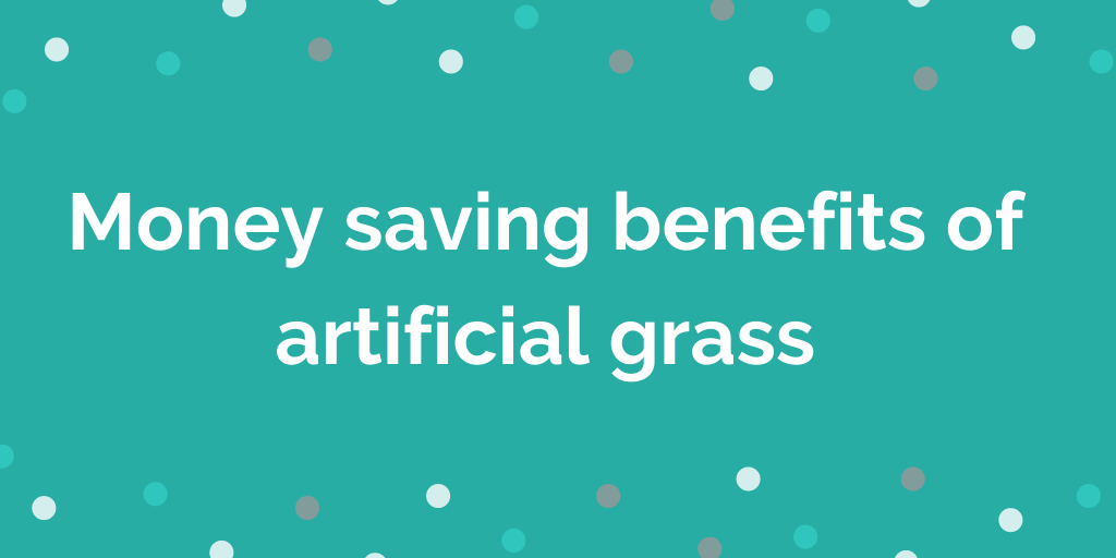 Money saving benefits of artificial grass