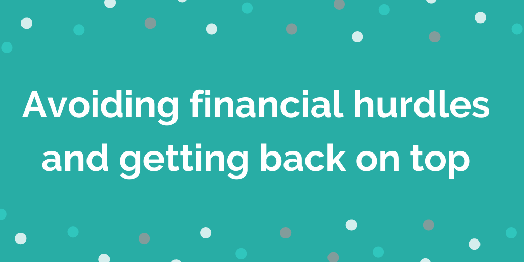 Avoiding financial hurdles and getting back on top