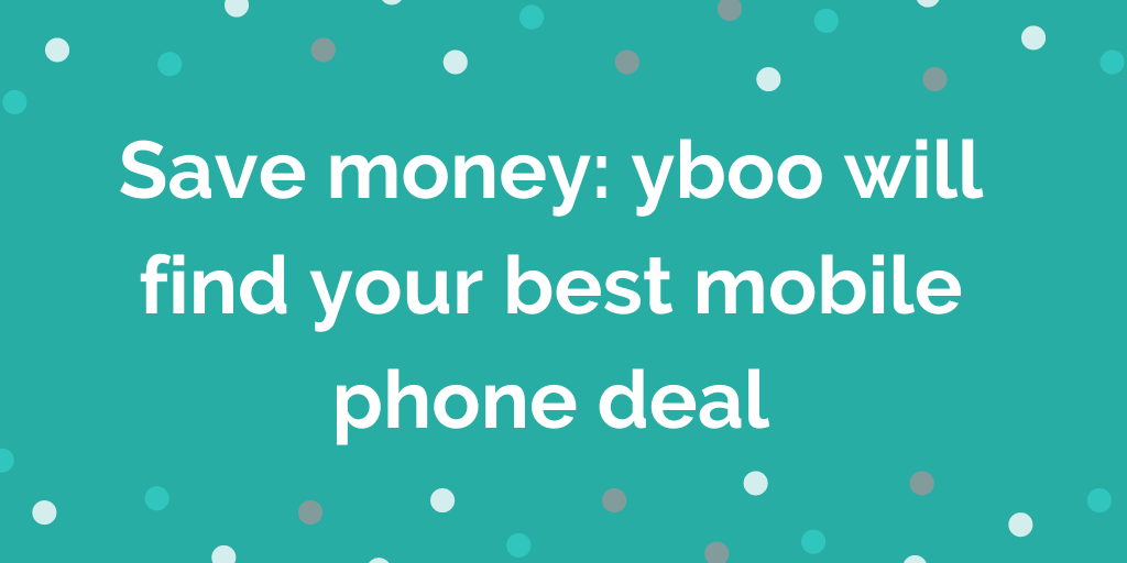 Save money_ yboo will find your best mobile phone deal