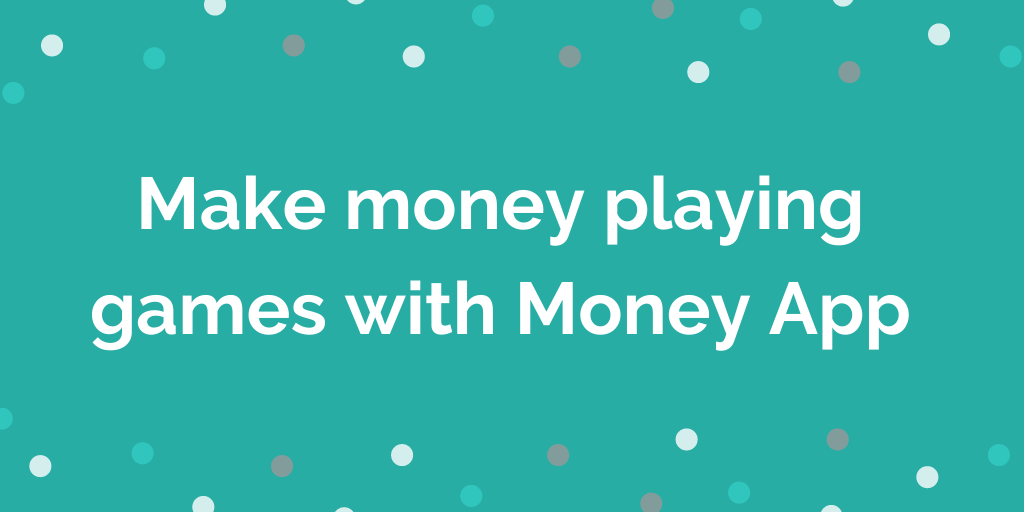 Make money playing games with Money App