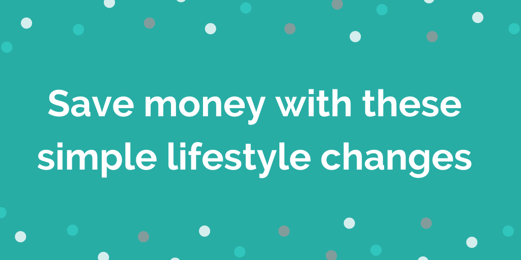 Save money with these simple lifestyle changes