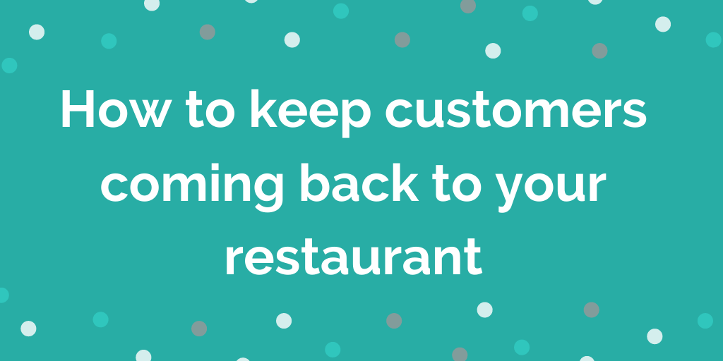 How to keep customers coming back to your restaurant