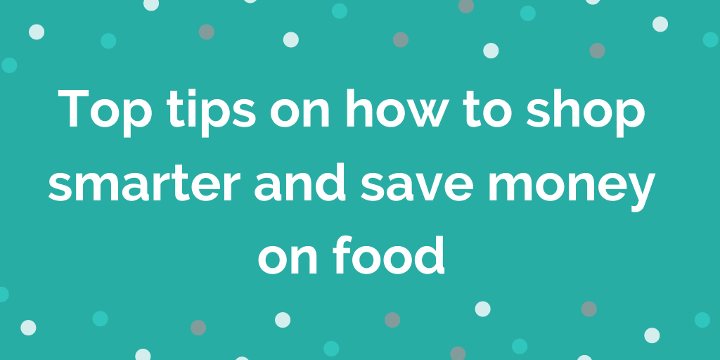 Top tips on how to shop smarter and save money on food