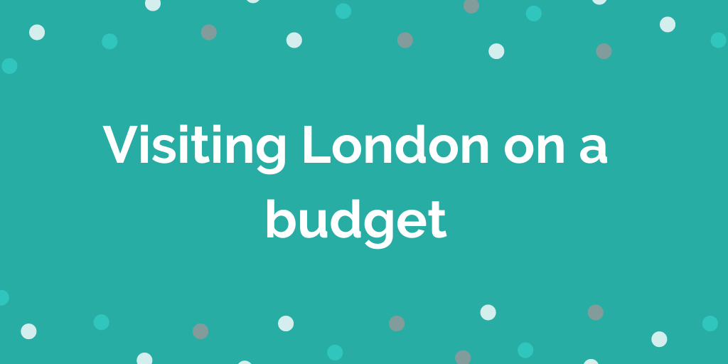 Visiting London on a budget