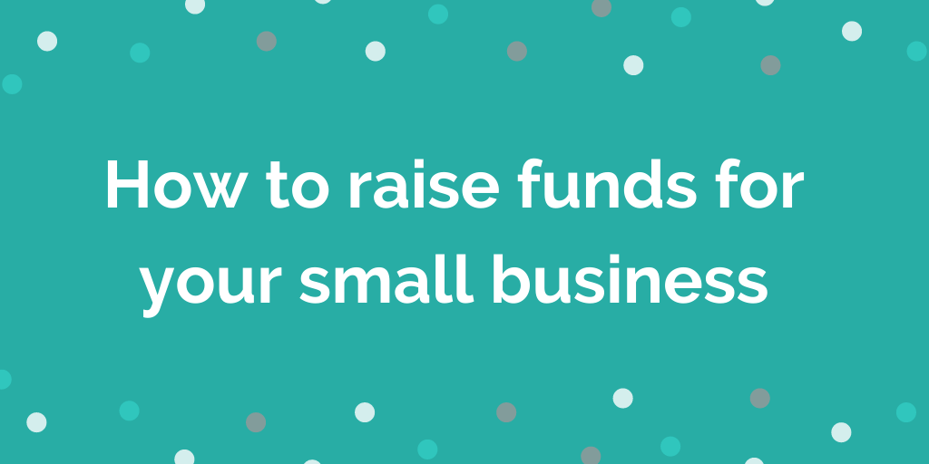 How to raise funds for your small business