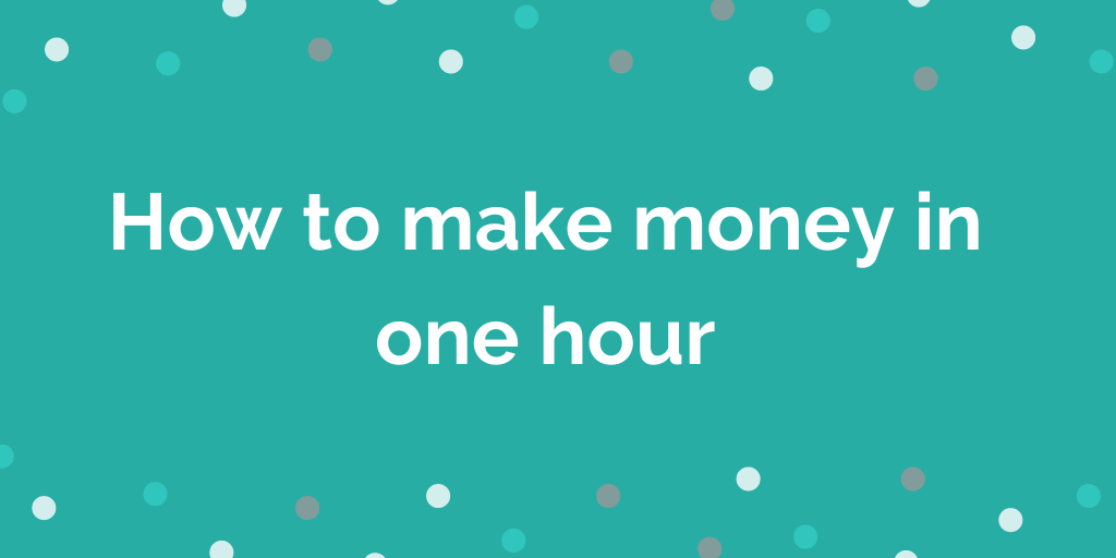 How to make money in one hour