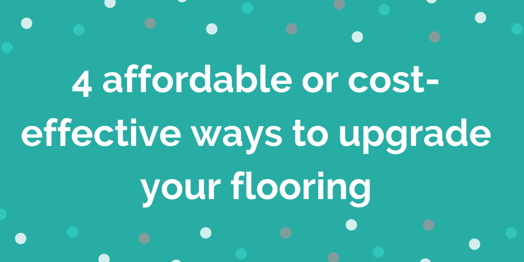 4 affordable or cost-effective ways to upgrade your flooring