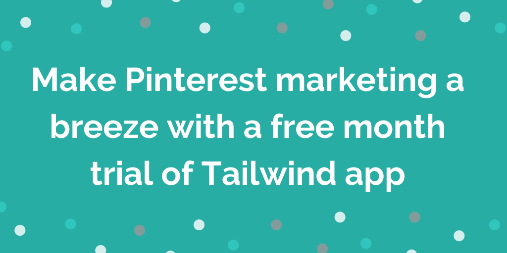 Make Pinterest marketing a breeze with a free month trial of Tailwind app