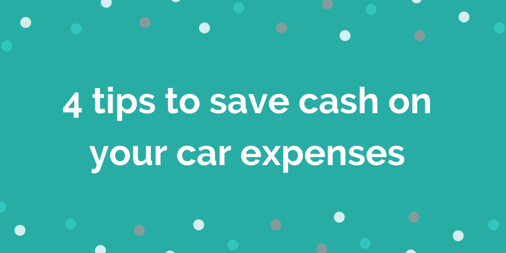4 tips to save cash on your car expenses