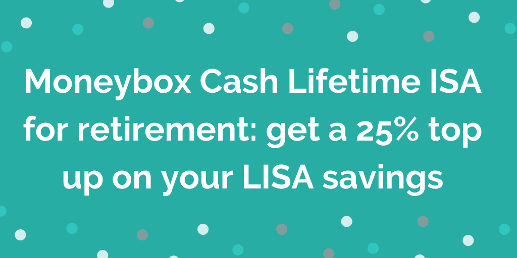 Moneybox Cash Lifetime ISA for retirement_ get a 25% top up on your LISA sa