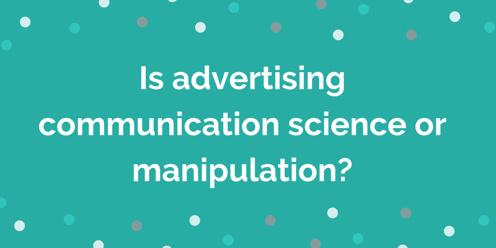 Is advertising communication science or manipulation_