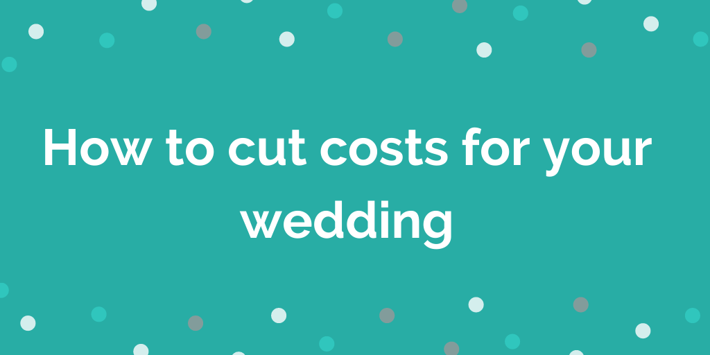 How to cut costs for your wedding