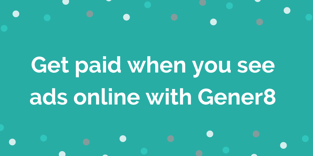 get paid to see ads online with gener8