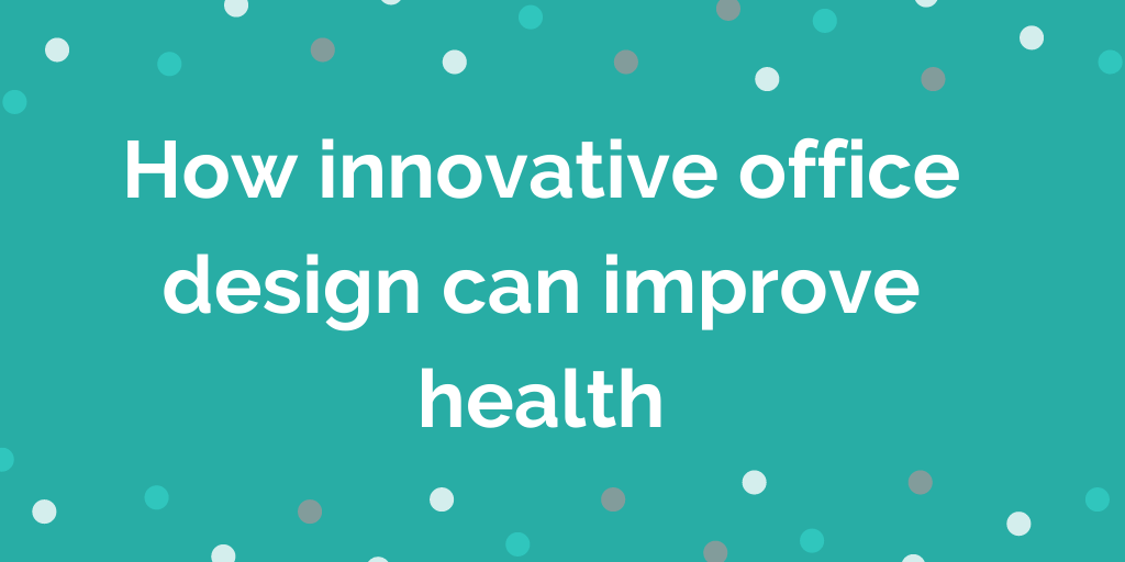 How innovative office design can improve health