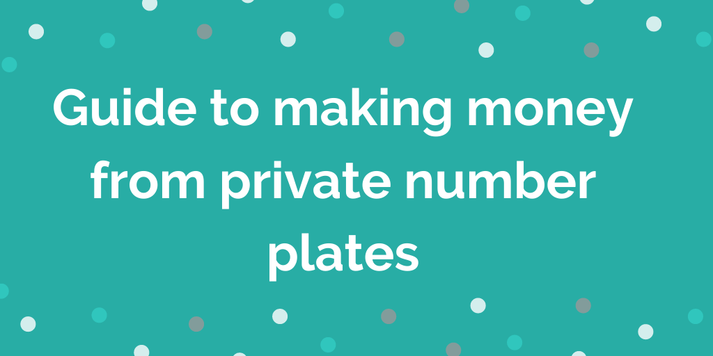 Guide to making money from private number plates