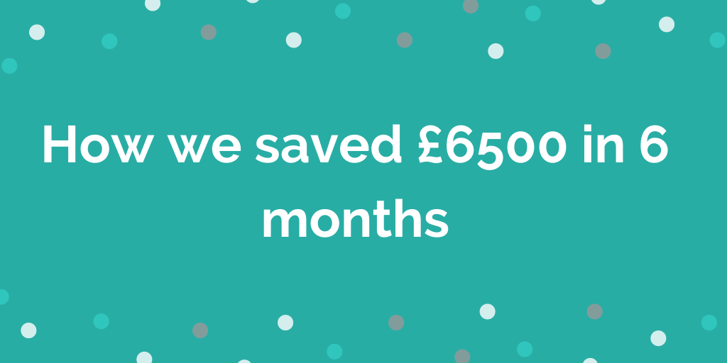 How we saved £6500 in 6 months to reach our £10k emergency fund savings goa