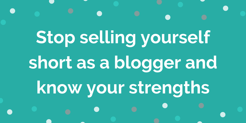 Stop selling yourself short as a blogger and know your strengths