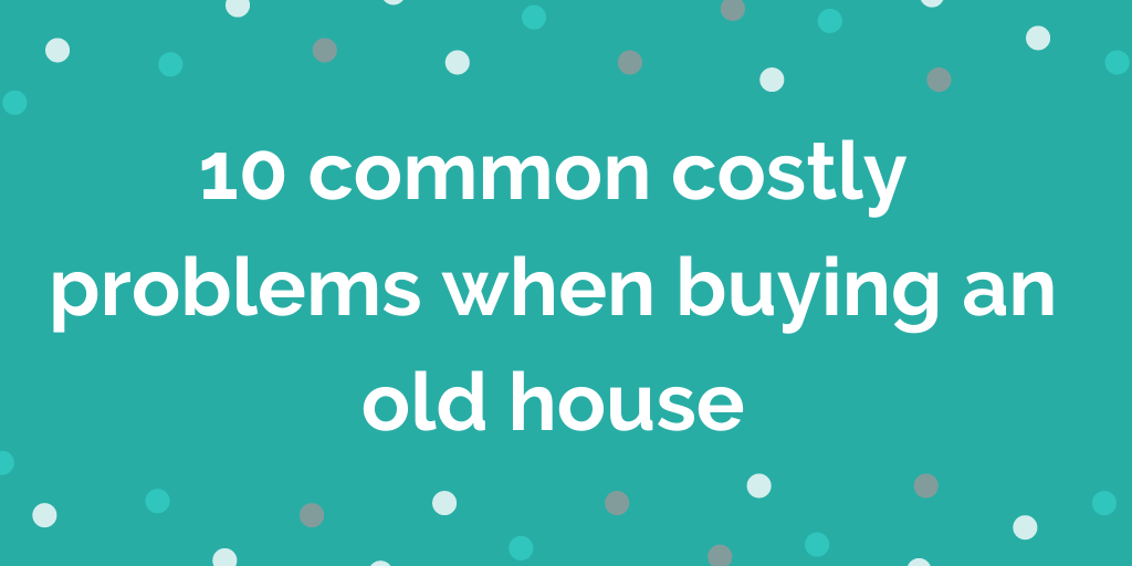 10 common costly problems when buying an old house